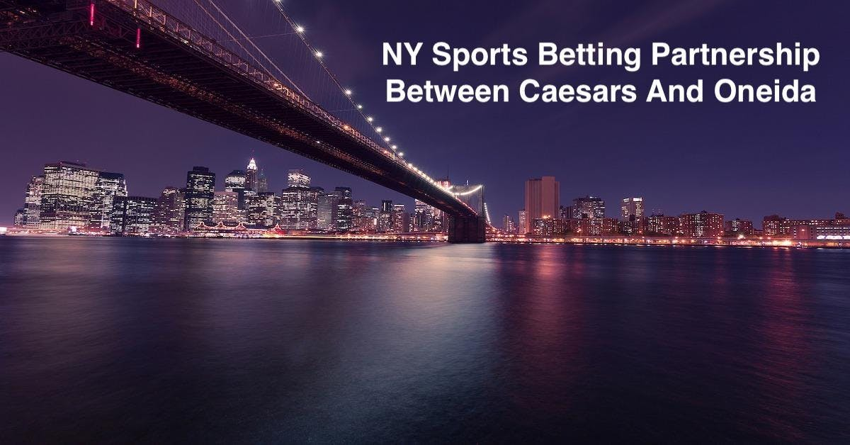 NY Sports Betting Deal Struck Between Caesars Entertainment And Oneida