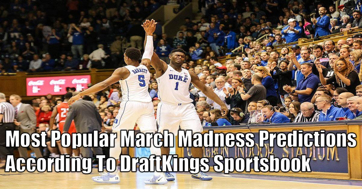 March Madness Predictions 2019: Popular Picks On DraftKings Sportsbook