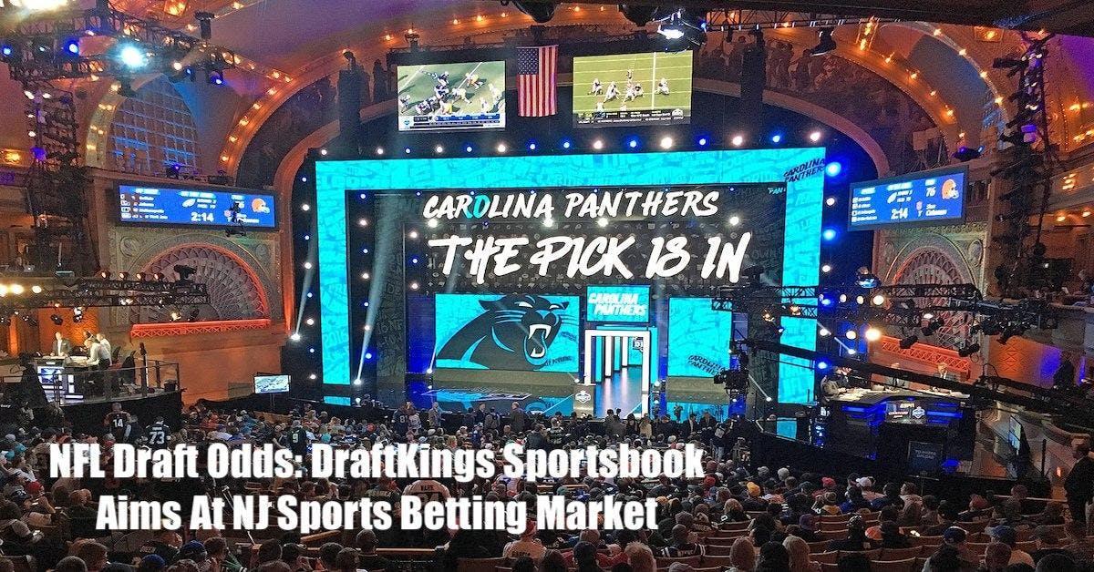 NFL Draft Odds: DraftKings Sportsbook Aims At NJ Sports Betting Market