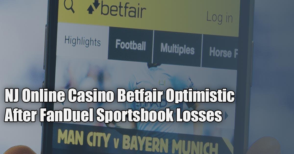 NJ Online Casino Betfair Stays Optimistic After Losses At FanDuel